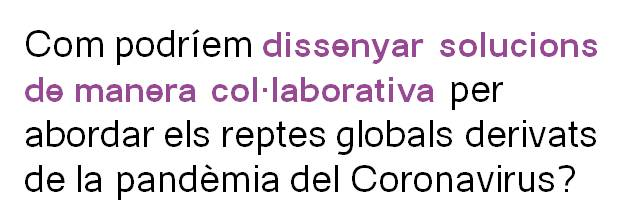 Com podríem dissenyar solucions de manera col·laborativa per abordar els reptes globals derivats de la pandèmia del Coronavirus?